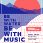 BE WITH WATER,BE WITH MUSIC CAMPAIGN